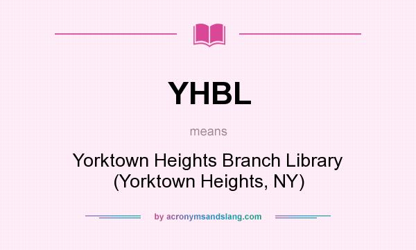 What does YHBL mean? It stands for Yorktown Heights Branch Library (Yorktown Heights, NY)
