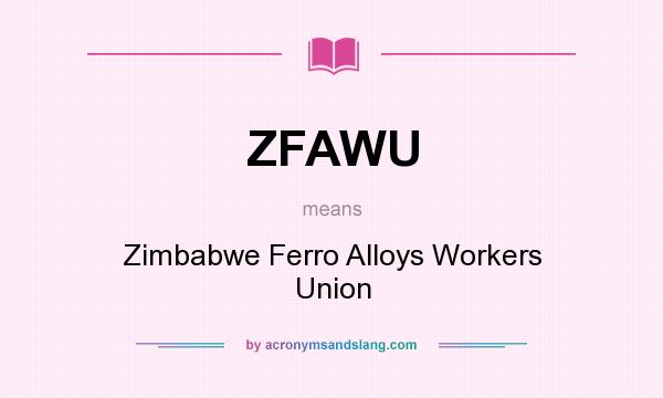 What does ZFAWU mean? It stands for Zimbabwe Ferro Alloys Workers Union