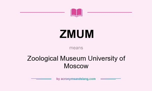 What does ZMUM mean? It stands for Zoological Museum University of Moscow