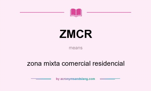 What does ZMCR mean? It stands for zona mixta comercial residencial