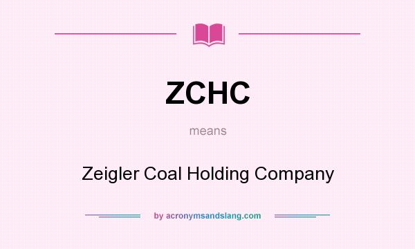 What does ZCHC mean? It stands for Zeigler Coal Holding Company
