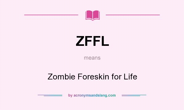 What does ZFFL mean? It stands for Zombie Foreskin for Life