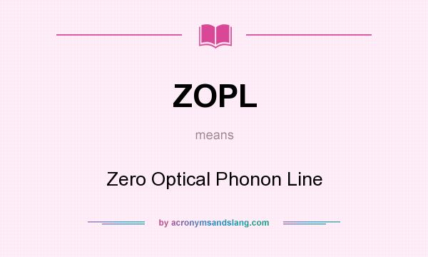 What does ZOPL mean? It stands for Zero Optical Phonon Line