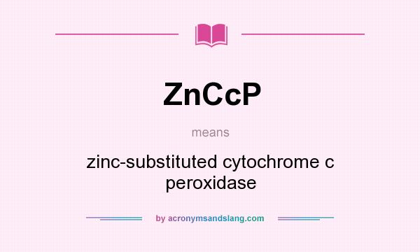 What does ZnCcP mean? It stands for zinc-substituted cytochrome c peroxidase