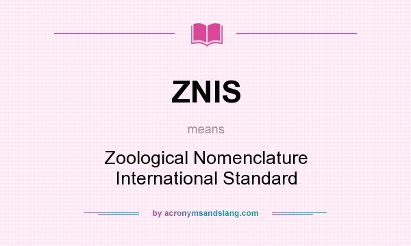 What does ZNIS mean? It stands for Zoological Nomenclature International Standard
