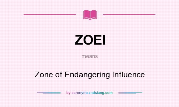 What does ZOEI mean? It stands for Zone of Endangering Influence