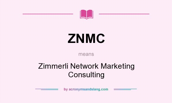 What does ZNMC mean? It stands for Zimmerli Network Marketing Consulting