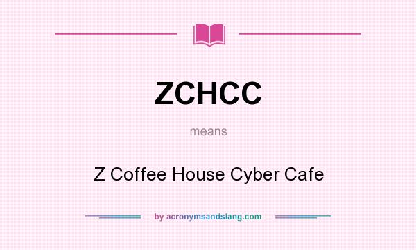 What does ZCHCC mean? It stands for Z Coffee House Cyber Cafe