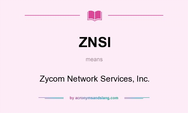 What does ZNSI mean? It stands for Zycom Network Services, Inc.