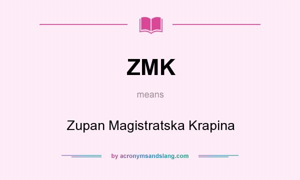 What does ZMK mean? It stands for Zupan Magistratska Krapina