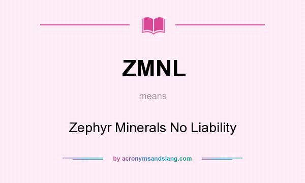 What does ZMNL mean? It stands for Zephyr Minerals No Liability