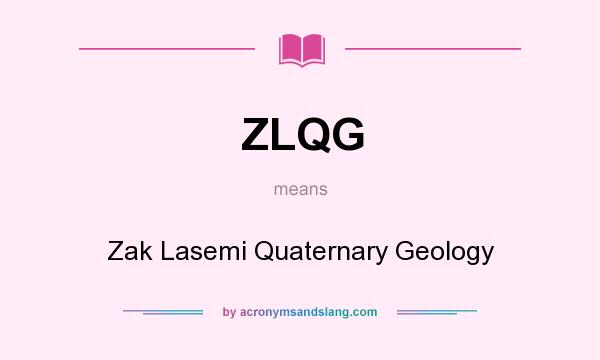 What does ZLQG mean? It stands for Zak Lasemi Quaternary Geology