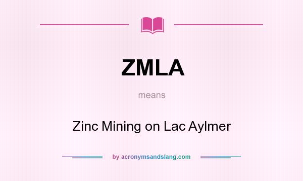 What does ZMLA mean? It stands for Zinc Mining on Lac Aylmer