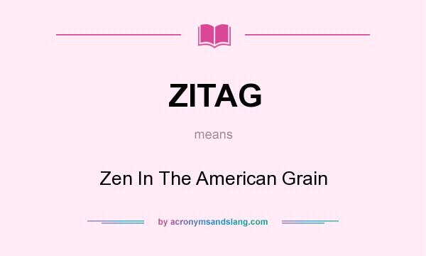 What does ZITAG mean? It stands for Zen In The American Grain