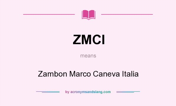 What does ZMCI mean? It stands for Zambon Marco Caneva Italia