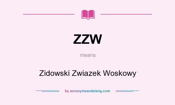 What does ZZW mean? It stands for Zidowski Zwiazek Woskowy