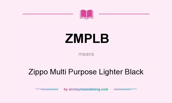 What does ZMPLB mean? It stands for Zippo Multi Purpose Lighter Black