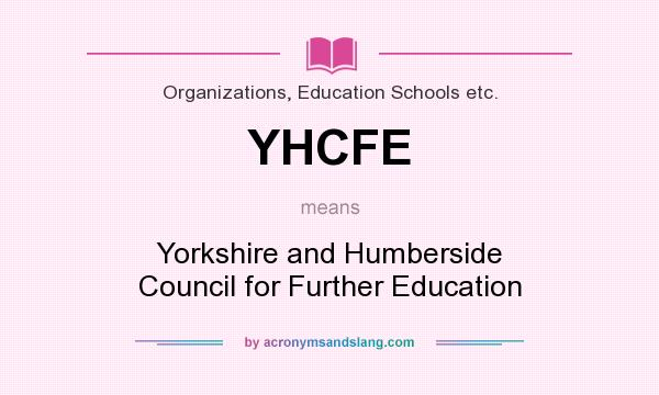 What does YHCFE mean? It stands for Yorkshire and Humberside Council for Further Education