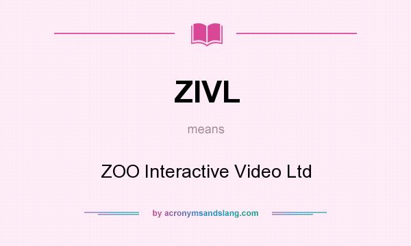 What does ZIVL mean? It stands for ZOO Interactive Video Ltd