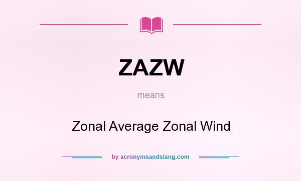 What does ZAZW mean? It stands for Zonal Average Zonal Wind