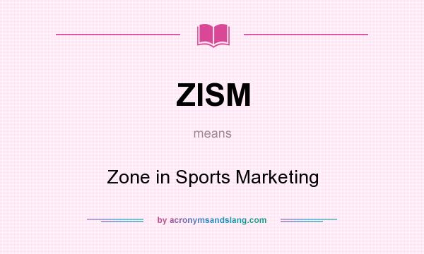 What does ZISM mean? It stands for Zone in Sports Marketing