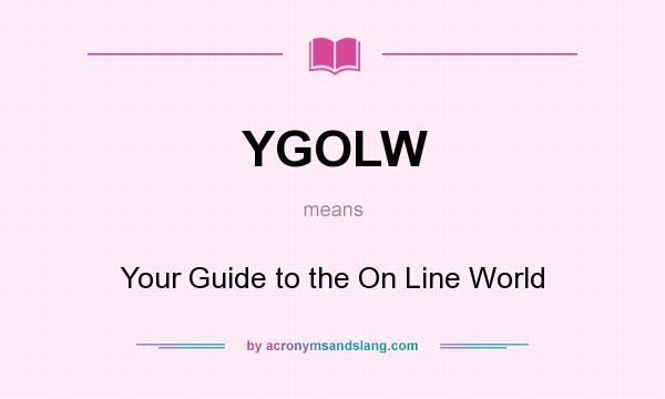 What does YGOLW mean? It stands for Your Guide to the On Line World