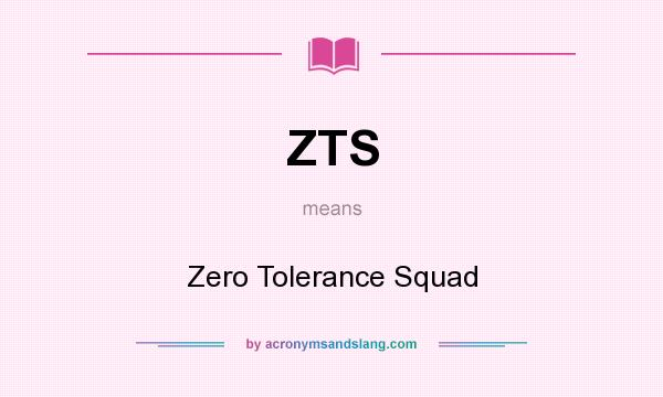 What does ZTS mean? It stands for Zero Tolerance Squad
