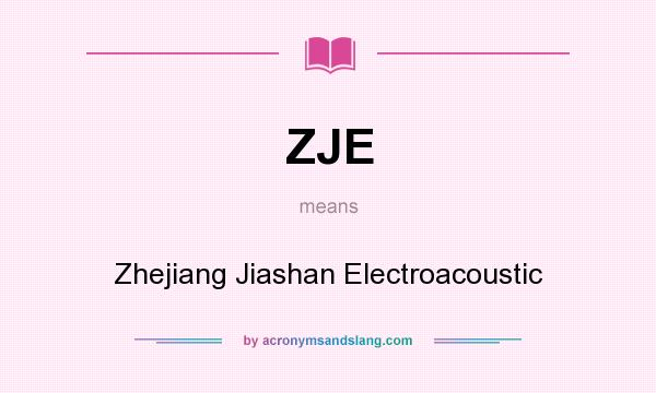 What does ZJE mean? It stands for Zhejiang Jiashan Electroacoustic