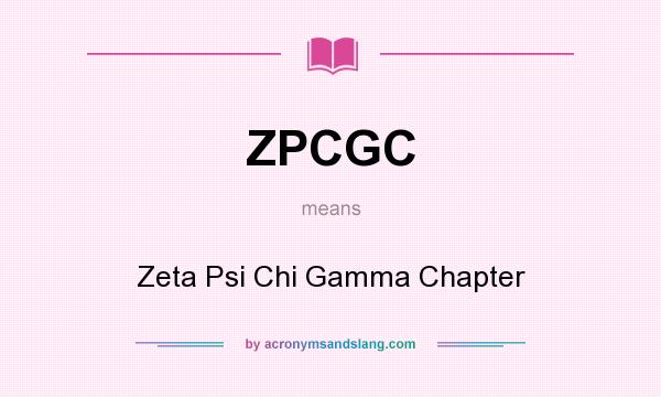 What does ZPCGC mean? It stands for Zeta Psi Chi Gamma Chapter
