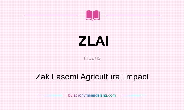 What does ZLAI mean? It stands for Zak Lasemi Agricultural Impact