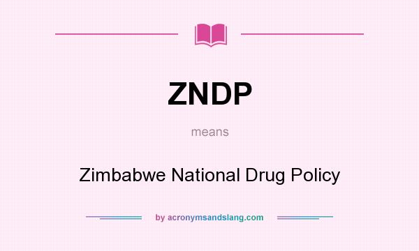 What does ZNDP mean? It stands for Zimbabwe National Drug Policy