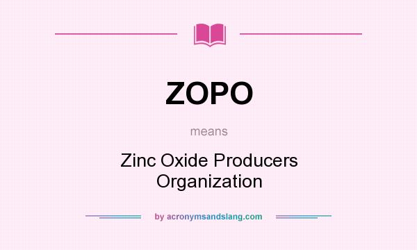 What does ZOPO mean? It stands for Zinc Oxide Producers Organization