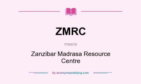 What does ZMRC mean? It stands for Zanzibar Madrasa Resource Centre