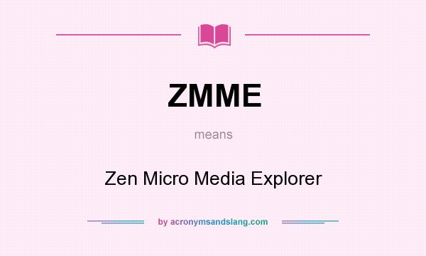 What does ZMME mean? It stands for Zen Micro Media Explorer