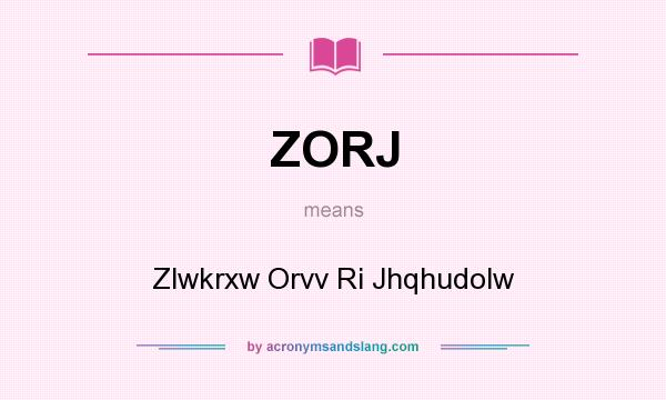 What does ZORJ mean? It stands for Zlwkrxw Orvv Ri Jhqhudolw