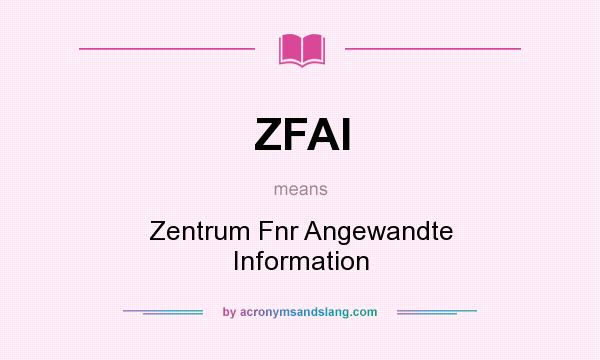 What does ZFAI mean? It stands for Zentrum Fnr Angewandte Information