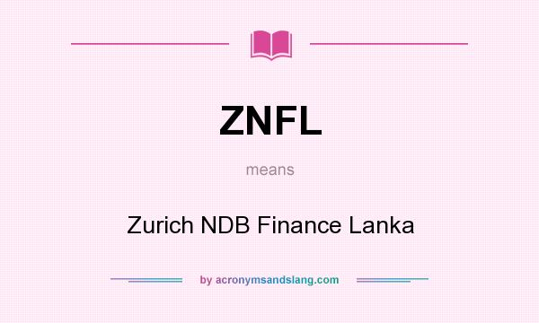 What does ZNFL mean? It stands for Zurich NDB Finance Lanka