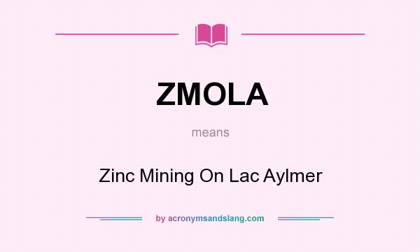 What does ZMOLA mean? It stands for Zinc Mining On Lac Aylmer
