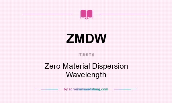 What does ZMDW mean? It stands for Zero Material Dispersion Wavelength