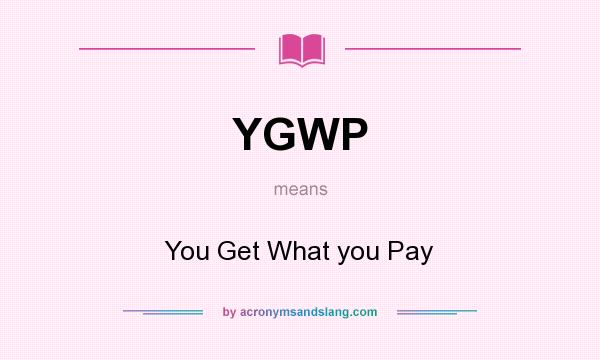 What does YGWP mean? It stands for You Get What you Pay