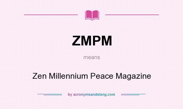What does ZMPM mean? It stands for Zen Millennium Peace Magazine