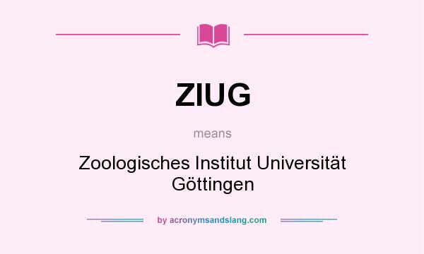 What does ZIUG mean? It stands for Zoologisches Institut Universität Göttingen