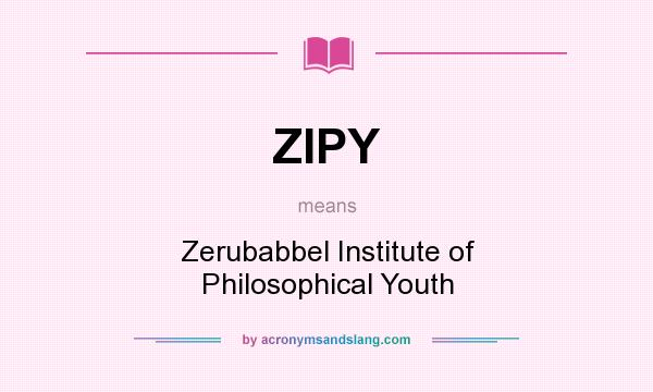 What does ZIPY mean? It stands for Zerubabbel Institute of Philosophical Youth