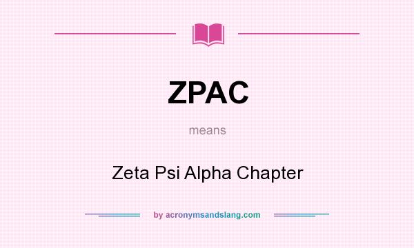 What does ZPAC mean? It stands for Zeta Psi Alpha Chapter