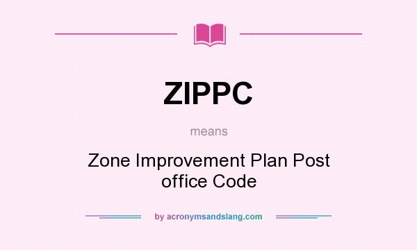 What does ZIPPC mean? It stands for Zone Improvement Plan Post office Code