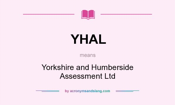 What does YHAL mean? It stands for Yorkshire and Humberside Assessment Ltd