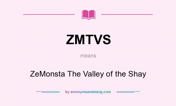 What does ZMTVS mean? It stands for ZeMonsta The Valley of the Shay