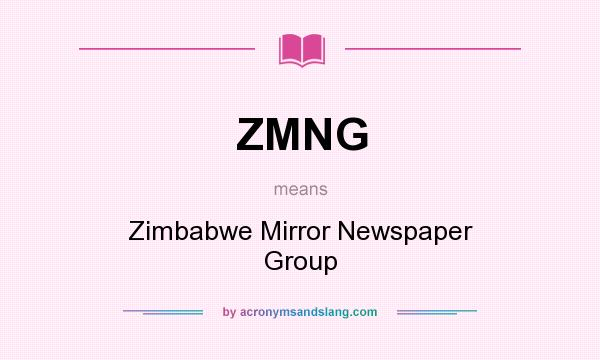 What does ZMNG mean? It stands for Zimbabwe Mirror Newspaper Group