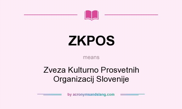 What does ZKPOS mean? It stands for Zveza Kulturno Prosvetnih Organizacij Slovenije