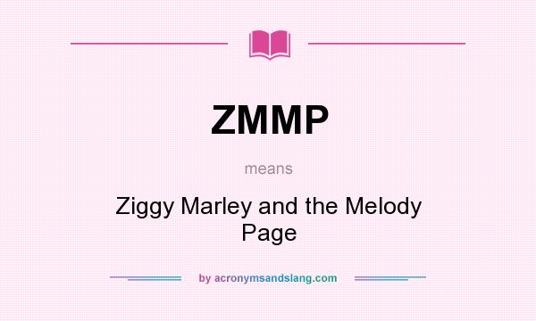What does ZMMP mean? It stands for Ziggy Marley and the Melody Page